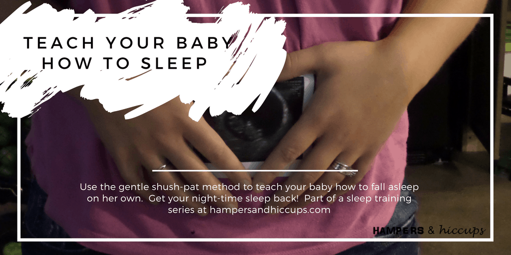 Teach your baby how to sleep Use the gentle shush pat method to teach your baby how to fall asleep on her own hampersandhiccups