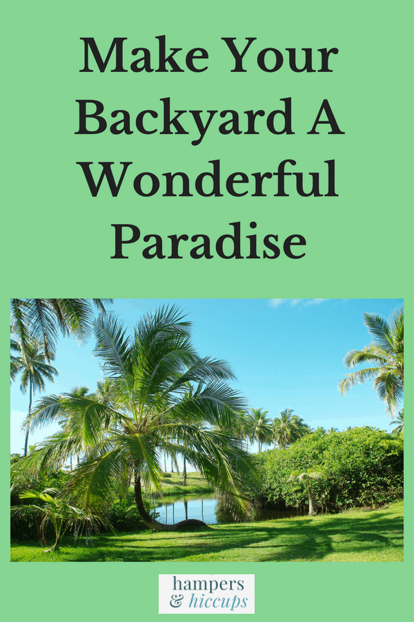 Make Your Backyard A Wonderful Paradise outdoor paradise setting hampersandhiccups